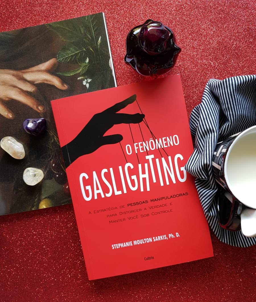 O Fenômeno Gaslighting - um livro sobre manipulação - blog de psicologia Melkberg - Fenômeno Gaslighting - comportamento - Gaslighting - Gaslighter - Gaslighters - livro - manipulação - sinais - Stephanie Sarkis - transtorno de personalidade - vítimas